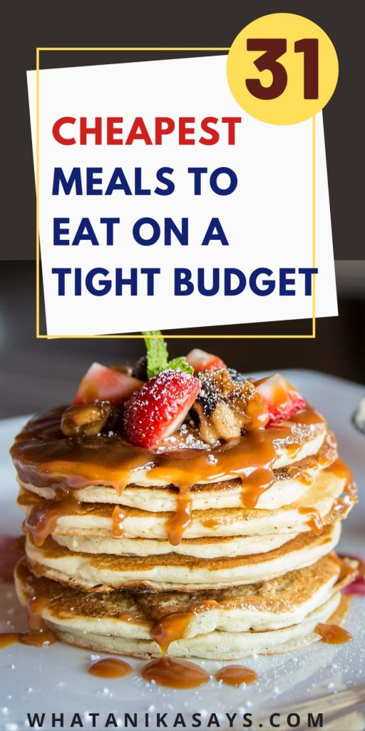 31 Cheapest meals to eat on a tight budget